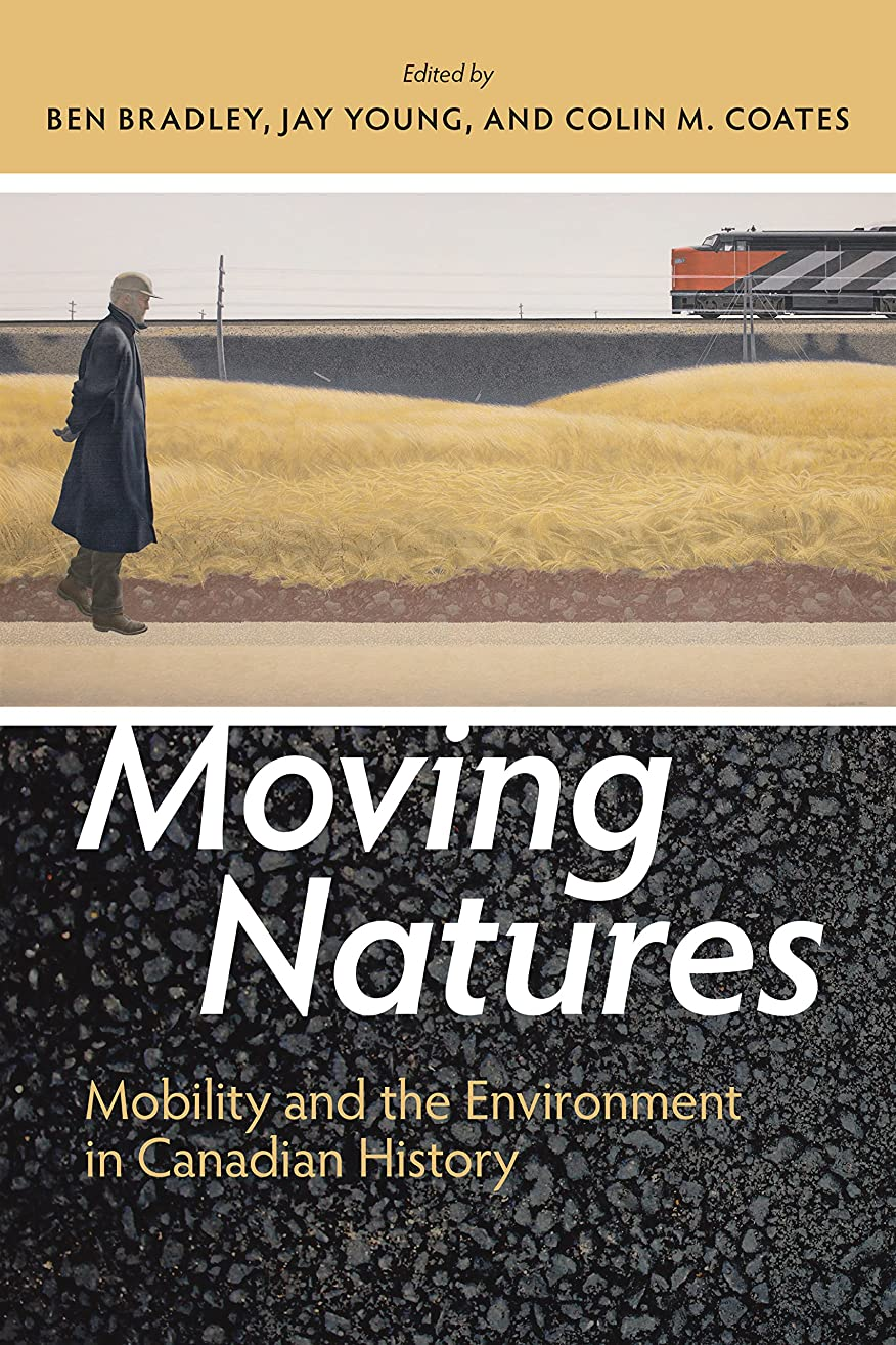 大胆な懐疑論なぜならMoving Natures: Mobility and the Environment in Canadian History (Canadian History and Environment Book 5) (English Edition)