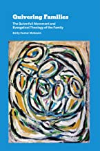 Quivering Families: The Quiverfull Movement and Evangelical Theology of the Family