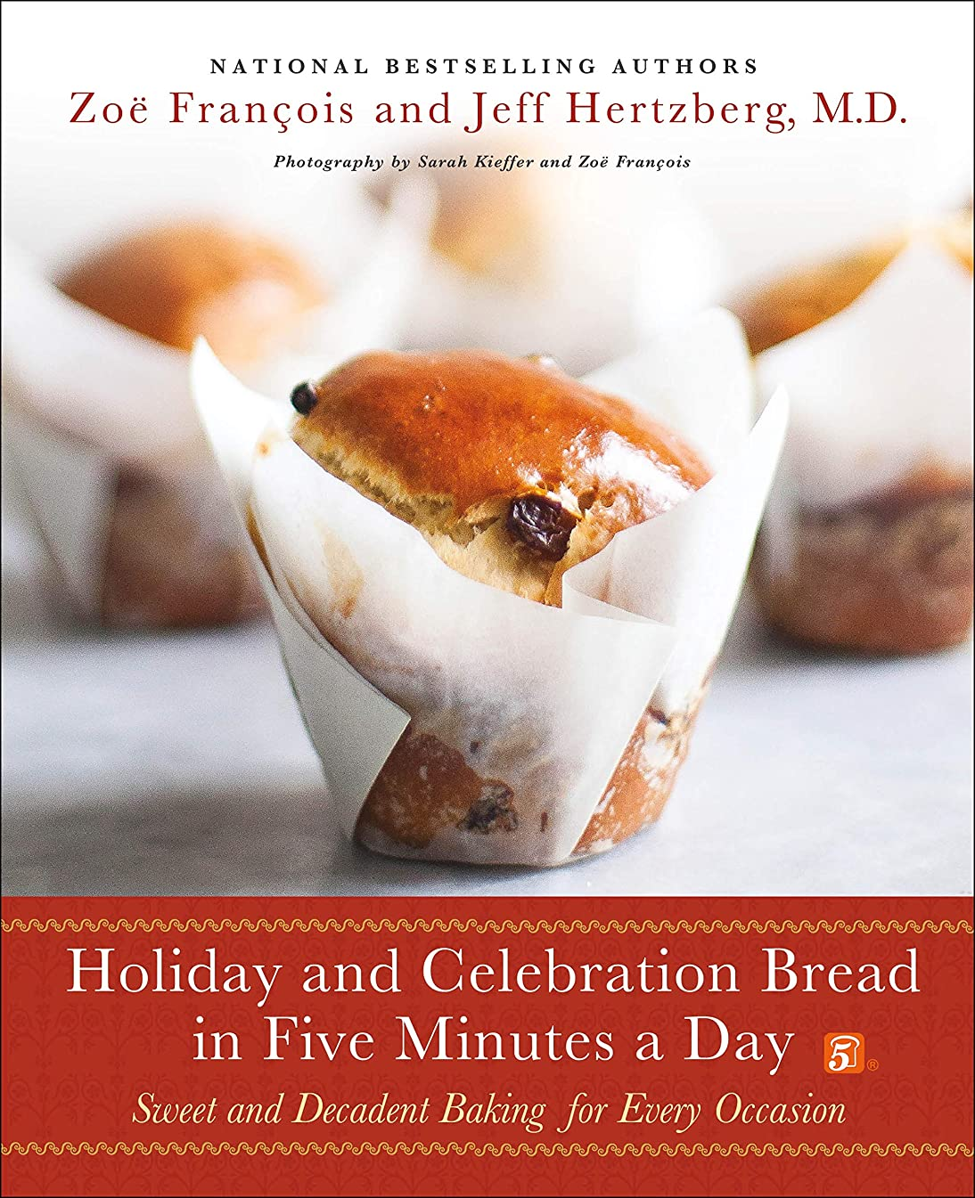 Holiday and Celebration Bread in Five Minutes a Day: Sweet and Decadent Baking for Every Occasion