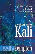 Awakening to Kali: The Goddess of Radical Transformation