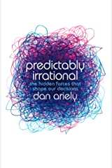 Predictably Irrational: The Hidden Forces that Shape Our Decisions Kindle Edition
