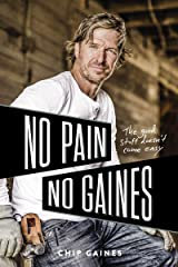 No Pain, No Gaines: The Good Stuff Doesn't Come Easy Kindle Edition