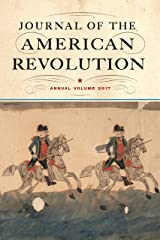 Journal of the American Revolution 2017: Annual Volume (Journal of the American Revolution Books) Kindle Edition