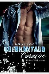 QUEBRANTADO CORAÇÃO: Ela desejava o seu amor. Ele desejava vingança. (CICATRIZES Livro 1) eBook Kindle