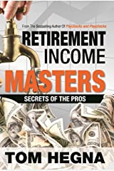 Retirement Income Masters: Secrets of the Pros Kindle Edition