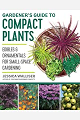 Gardener's Guide to Compact Plants: Edibles and Ornamentals for Small-Space Gardening Kindle Edition