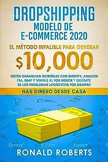 Dropshipping Modelo de E-Commerce 2020: Obtén Ganancias Increíbles con Shopify, Amazon FBA, eBay y Ventas al Por Menor y Olvidate de los Problemas Logísticos Por Siempre! (Spanish Edition)