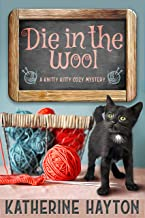 Die in the Wool: A Knitty Kitty Cozy Mystery