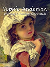 Sophie Anderson: Drawings & Paintings (Annotated)