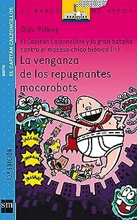 La venganza de los repugnantes mocorobots: El capitán Calzoncillos y la gran batalla contra el mocoso chico biónico II: 9...