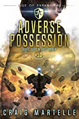 Adverse Possession: A Space Opera Adventure Legal Thriller (Judge, Jury, Executioner Book 10) Kindle Edition