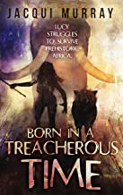 Born in a Treacherous Time (Dawn of Humanity Trilogy Book 1)