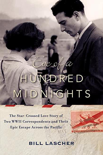 Eve of a Hundred Midnights: The Star-Crossed Love Story of Two WWII Correspondents and Their Epic Escape Across the Pacific (English Edition)