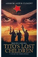 Tito's Lost Children. A Tale of the Yugoslav Wars. War One: Slovenia Kindle Edition