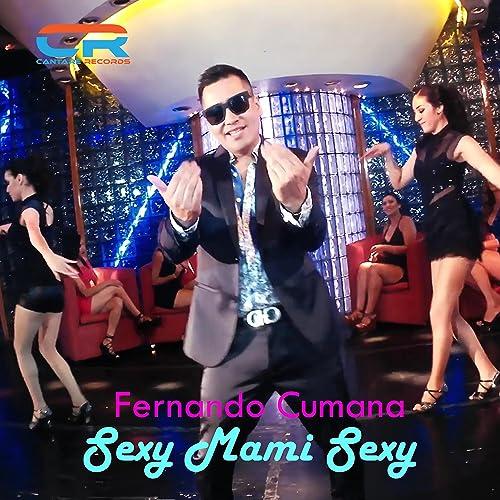 Sexy Mami Sexy by Fernando Cumana on Amazon Music - Amazon com