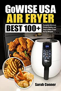 GoWise USA Air Fryer Cookbook: BEST 100+ Complete Delicious Simple Healthy and Easy to Make Crispy Air Fry Recipes (BEST Air Fryer Recipes Book 1) (English Edition)