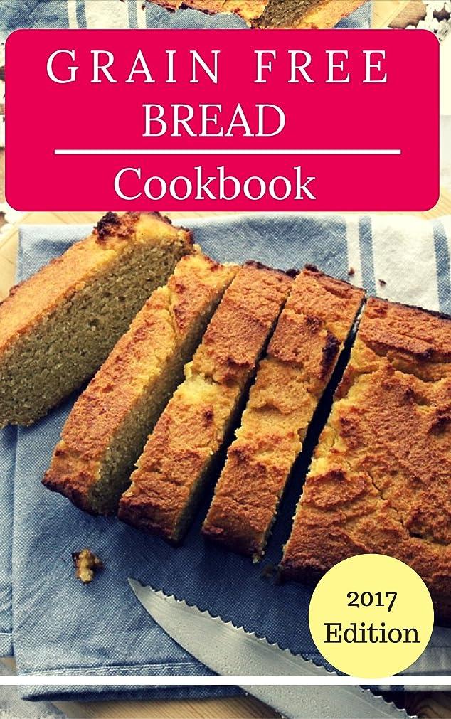 Grain Free Bread Cookbook: Delicious Grain Free Bread And Baking Recipes (Paleo Gluten Free Baking Recipes Book 1) (English Edition)