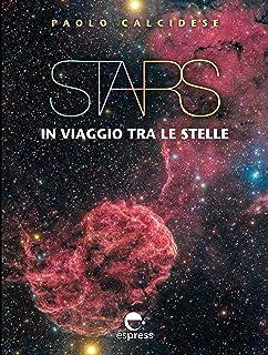 Stars. In viaggio tra le stelle. Ediz. illustrata