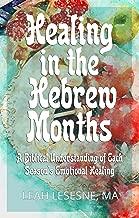 Healing in the Hebrew Months: A Biblical Understanding of Each Season's Emotional Healing