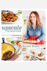 Upscale Downhome: Family Recipes, All Gussied Up Kindle Edition