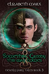 Something Greedy This Way Comes: Deadly Fairy Tales, Book 3 Kindle Edition