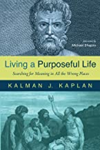 Living a Purposeful Life: Searching for Meaning in All the Wrong Places