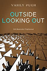Outside Looking Out: The razor sharp sequel to 'Basically Frightened' Kindle Edition