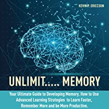 Unlimit.... Memory: Your Ultimate Guide to Developing Memory: How to Use Advanced Learning Strategies to Learn Faster, Rem...