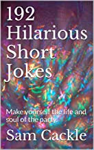 192 Hilarious Short Jokes: Make yourself the life and soul of the party.