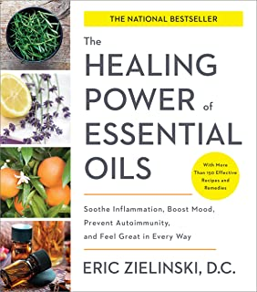 The Healing Power of Essential Oils: Soothe Inflammation, Boost Mood, Prevent..