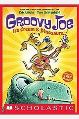 Groovy Joe: Ice Cream & Dinosaurs (Groovy Joe #1) Kindle Edition