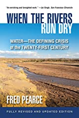 When the Rivers Run Dry, Fully Revised and Updated Edition: Water-The Defining Crisis of the Twenty-First Century Kindle Edition