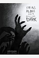 I'm All Alone and It's Getting Dark Kindle Edition