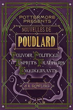 Nouvelles de Poudlard : Pouvoir, Politique et Esprits frappeurs Enquiquinants (Pottermore Presents t. 2) (French Edition)