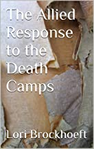The Allied Response to the Death Camps (World War II Book 1)