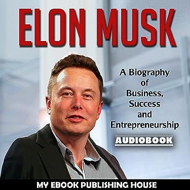 Elon Musk: A Biography of Business, Success and Entrepreneurship