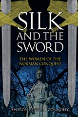 Silk and the Sword: The Women of the Norman Conquest Kindle Edition