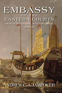 Embassy to the Eastern Courts: America's Secret First Pivot Toward Asia, 1832 37
