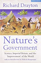 Nature's Government: Science, Imperial Britain and the 'Improvement' of the World [Paperback] [Jan 01, 2005] Richard Drayton