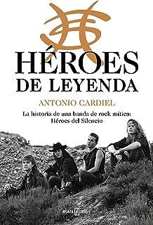 Héroes de leyenda: La historia de una banda de rock mítica: Héroes del Silencio (Spanish Edition)