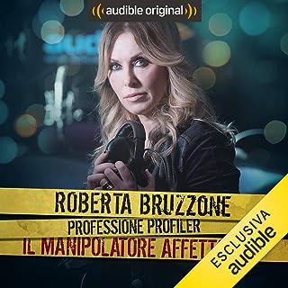 Il manipolatore affettivo: Roberta Bruzzone: Professione Profiler