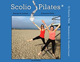 Scolio-Pilates® - Exercise for Scoliosis, A Pro-Active Guide, 2nd Edition: The Step-by-Step Exercise Guide for Professionals and Their Clients