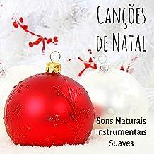 Canções de Natal - Musicas de Natal com Sons Naturais Instrumentais Suaves para Ferias Perfeitas Doces Momentos Meditação Diária