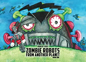 Zombie Robots From Another Planet (Book 1)