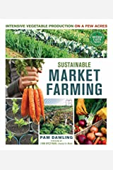 Sustainable Market Farming: Intensive Vegetable Production on a Few Acres Kindle Edition