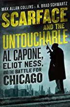 Scarface and the Untouchable: Al Capone, Eliot Ness, and the Battle for Chicago