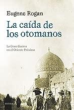 La caída de los otomanos: La Gran Guerra en el Oriente Próximo (Spanish Edition)