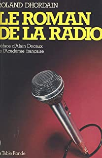 Le roman de la radio: De la T.S.F. aux radios libres (French Edition)
