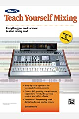 Alfred's Teach Yourself Mixing: Everything You Need to Know to Start Mixing Now! (Teach Yourself Series) Kindle Edition