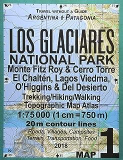 Los Glaciares National Park Map 1 Monte Fitz Roy & Cerro Torre, El Chalten, Lagos Viedma, O'Higgins & Del Desierto Trekking/Hiking/Walking Topographic ... Maps for Patagonia Argentina) (Volume 1)